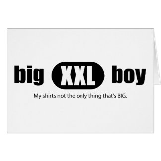 Big XXL Boy - My shirt's not the only thing that's Card
