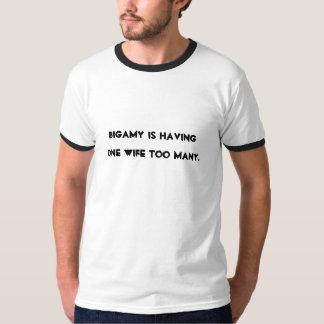 Bigamy is having one wife too many. TeeShirt T-Shirt