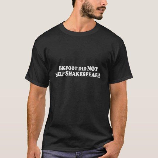 Bigfoot did NOT help Shakespeare - Basic T-Shirt