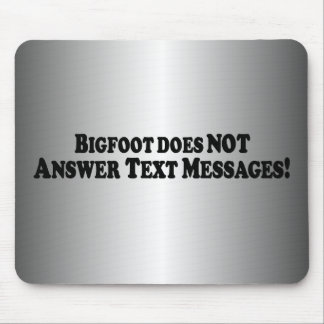 Bigfoot does NOT Answer Text Messages - Basic Mouse Pad