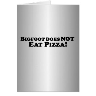 Bigfoot does NOT eat Pizza - Basic Card