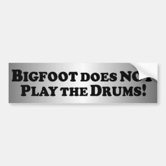 Bigfoot does NOT Play the Drums - Basic Car Bumper Sticker