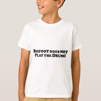 Bigfoot does NOT Play the Drums - Basic T-Shirt