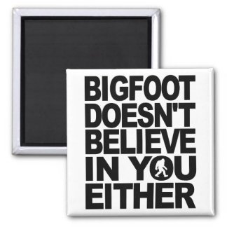 Bigfoot Doesn't Believe In You Either Magnet
