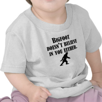 Bigfoot Doesn't Believe In You Either Tee Shirts