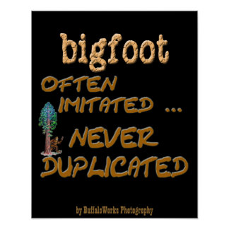 Bigfoot . . .  Duplicated Poster