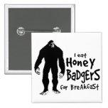 Bigfoot eats Honey Badgers for Breakfast Pin