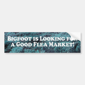 Bigfoot is Looking For a Good Flea Market - Basic Bumper Stickers