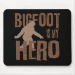 Bigfoot is my Hero Mouse Pads