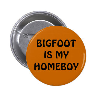 Bigfoot is my homeboy buttons