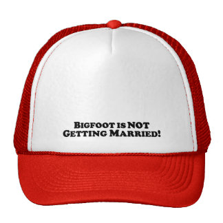 Bigfoot is NOT getting Married - Basic Trucker Hat