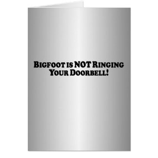 Bigfoot is NOT Ringing Your Doorbell - Basic Card