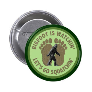 Bigfoot Is Watchin' Let's Go Squatchin' Pins