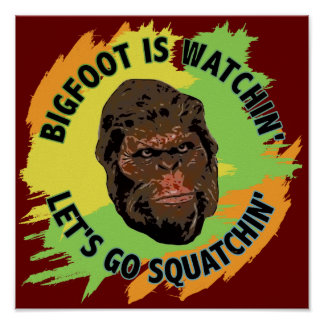 Bigfoot Is Watchin' Let's Go Squatchin' Poster