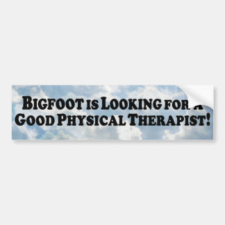 Bigfoot Looking for Good Physical Therapist - Basi Car Bumper Sticker