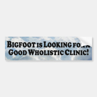 Bigfoot Looking for Good Wholistic Clinic - Basic Bumper Sticker