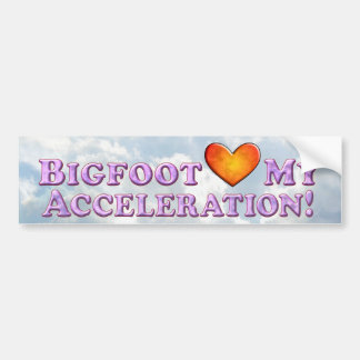Bigfoot Loves My Acceleration - Bumper Sticker