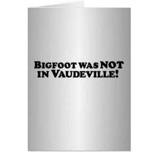 Bigfoot no estaba en vodevil felicitaciones