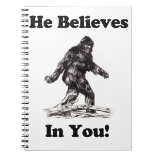 Bigfoot/Saquatch - He Believes In You Spiral Notebooks