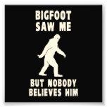Bigfoot Saw Me But Nobody Believes Him Art Photo