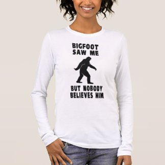 Bigfoot Saw Me But Nobody Believes Him Long Sleeve T-Shirt