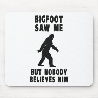 Bigfoot Saw Me But Nobody Believes Him Mouse Pad