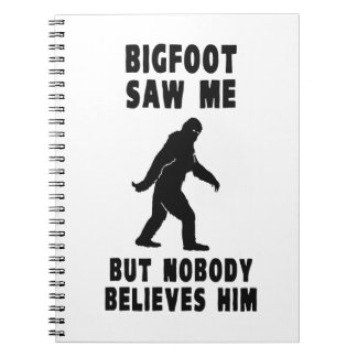Bigfoot Saw Me But Nobody Believes Him Notebooks