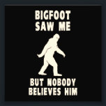"Bigfoot Saw Me But Nobody Believes Him Photo Print<br><div class=""desc""></div>"