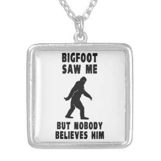 Bigfoot Saw Me But Nobody Believes Him Silver Plated Necklace