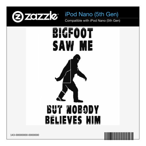 Bigfoot Saw Me But Nobody Believes Him Skin For The iPod Nano 5G