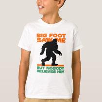 Bigfoot Saw Me But Nobody Believes Him T-Shirt