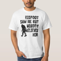 Bigfoot saw me (distressed) T-Shirt