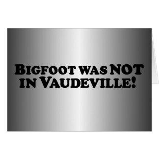 Bigfoot was NOT in Vaudeville Card