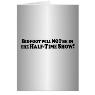 Bigfoot will Not be in Half-Time Show - Basic Greeting Card