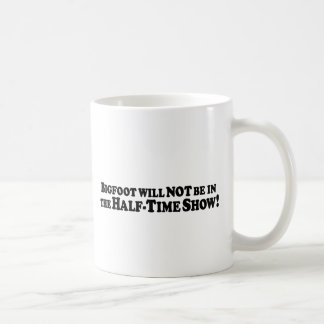 Bigfoot will Not be in Half-Time Show - Basic Coffee Mug