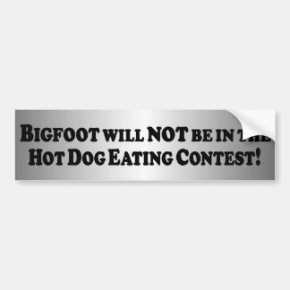 Bigfoot will NOT be in Hot Dog Contest - Basic Car Bumper Sticker