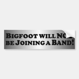 Bigfoot Will NOT be Joining a Band - Basic Bumper Sticker