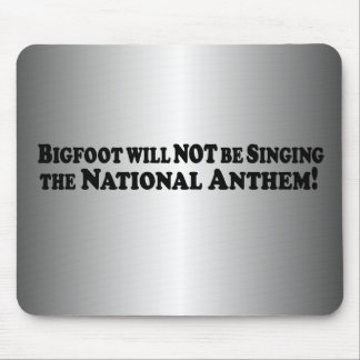 Bigfoot will NOT be Singing the Nat Anthem - Basic Mouse Pads