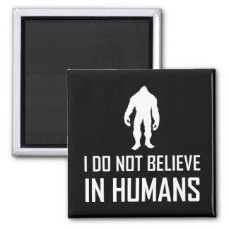 Bigfoots Do Not Believe In Humans Magnet