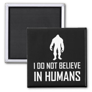 Bigfoots Do Not Believe In Humans White Magnet