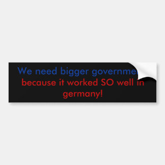Bigger government doesn't work - bumper sticker