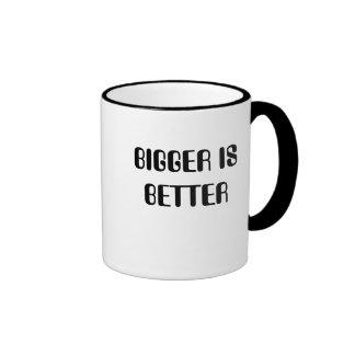 BIGGER IS BETTER MUGS