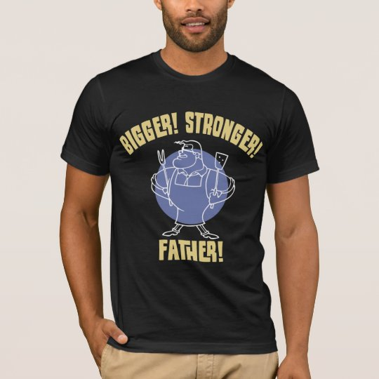 Bigger! Stronger! Father! T-Shirt