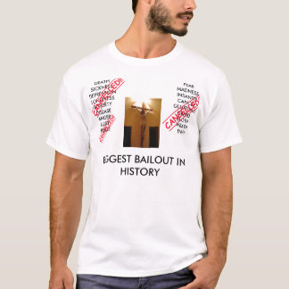 BIGGEST BAILOUT IN HISTORY T-Shirt
