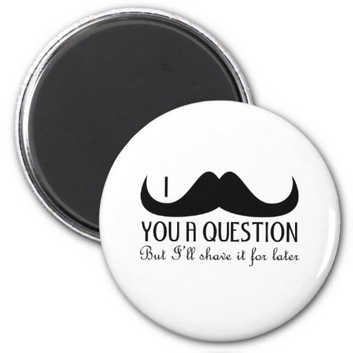 Bigote de moda y fresco de I usted una pregunta Imán De Frigorifico