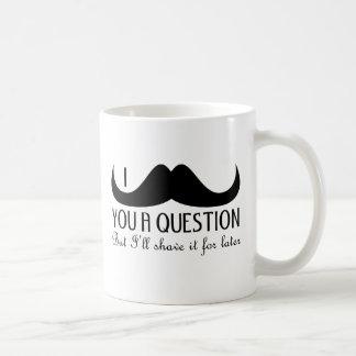 Bigote de moda y fresco de I usted una pregunta Taza De Café
