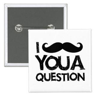 Bigote I usted una pregunta (diseño apenado) Pin Cuadrada 5 Cm