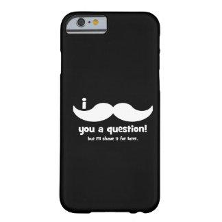Bigote I usted una pregunta Funda De iPhone 6 Barely There