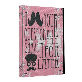 Bigote I usted una pregunta pero….Relleno el caso