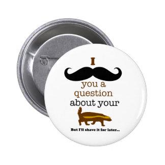 bigote i usted una pregunta sobre su tejón de miel pin redondo 5 cm